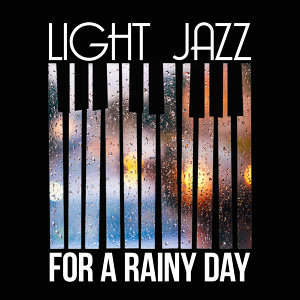 Jazz Instrumentals, Jazz for a Rainy Day, Light Jazz Academy 歌手頭像