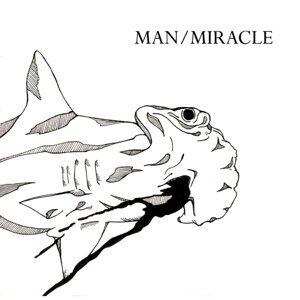 Man / Miracle