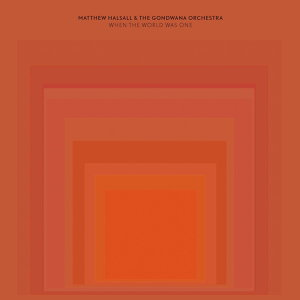 Matthew Halsall, The Gondwana Orchestra
