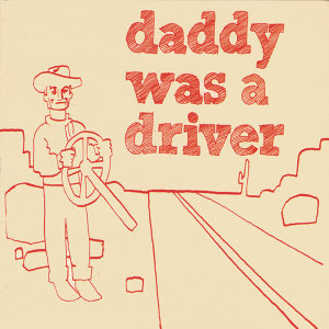 Daddy Was A Driver 歌手頭像