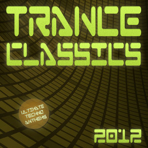 Trance Classics 2012 - Ultimate Techno Anthems 歌手頭像