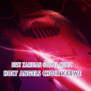 Holy Angels Choir Kabwe 歌手頭像