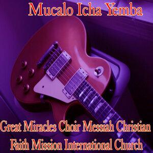 Great Miracles Choir Messiah Christian Faith Mission International Church 歌手頭像