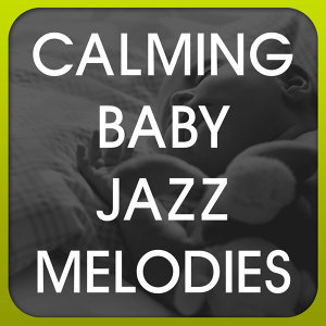 Calming Baby Jazz Melodies 歌手頭像