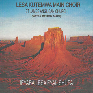 Lesa Kutemwa Main Choir St James Anglican Church Mkushi Masansa Parish 歌手頭像