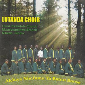 Lutanda Choir Uluse Kamutola Church Mwasenaminwa Branch Nkwazi Ndola 歌手頭像