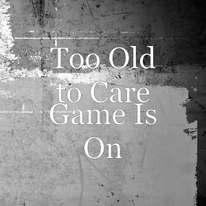 Too Old to Care 歌手頭像