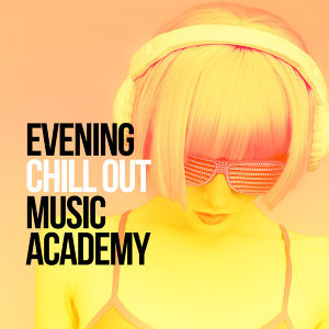 Evening Chill Out Music Academny 歌手頭像