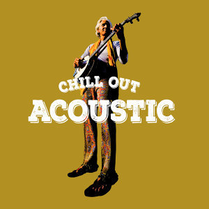 Chill Out Acoustic 歌手頭像