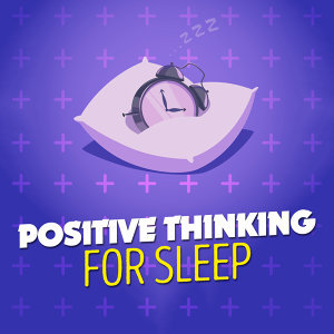 Positive Thinking for Sleep 歌手頭像