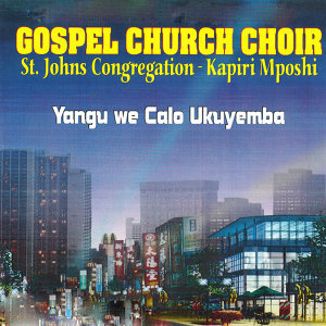 Gospel Church Choir St. Johns Congregation - Kapiri Mposhi 歌手頭像