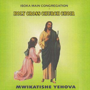 Isoka Main Congregation Holy Cross Church Choir 歌手頭像