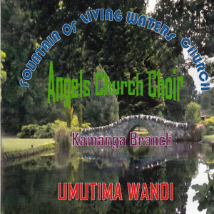 Fountain Of Living Waters Church Angels Church Choir Kamanga Branch 歌手頭像