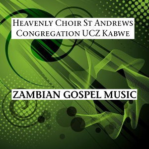 Heavenly Choir St Andrews Congregation UCZ Kabwe 歌手頭像