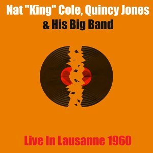 "Nat ""King"" Cole, Quincy Jones & His Big Band 歌手頭像"