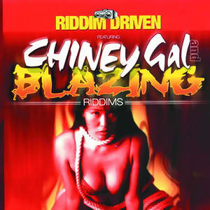 Riddim Driven: Chiney Gal And Blazing 歌手頭像