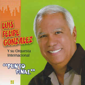 Luis Felipe Gonzalez y su Orquesta Internacional 歌手頭像