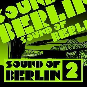 Sound of Berlin 2 - The Finest Club Sounds Selection of House, Electro, Minimal and Techno 歌手頭像