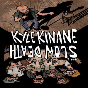 Kyle Kinane, The Slow Death, The Slow Death, Kyle Kinane 歌手頭像