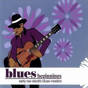 Blues Beginnings - Early Raw Electric Blues Masters 歌手頭像