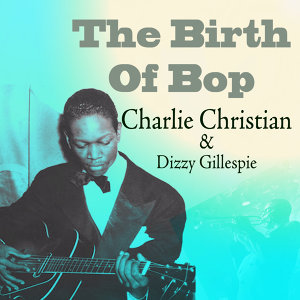 Charlie Christian & Dizzy Gillespie 歌手頭像