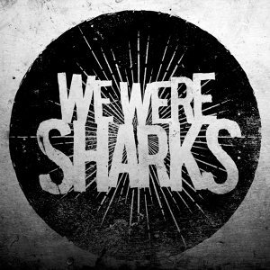 We Were Sharks