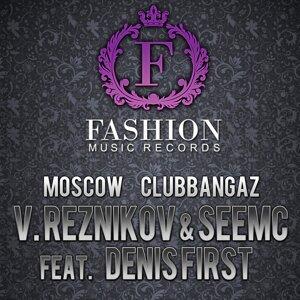 V.Reznikov & SeeMc feat. Dj Denis First feat. DJ Denis First 歌手頭像