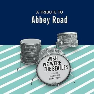 Wish We Were The Beatles - A Tribute To Abbey Road