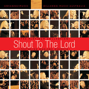 Shout To The Lord: The Platinum Collection featuring Darlene Zschech 歌手頭像