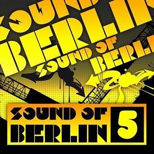 Sound of Berlin 5 - The Finest Club Sounds Selection of House, Electro, Minimal and Techno 歌手頭像