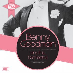 Benny Goodman and His Orchestra 歌手頭像