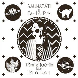 Rauhatäti & Tes La Rok feat. Mira Luoti 歌手頭像