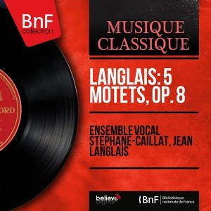 Ensemble vocal Stéphane-Caillat, Jean Langlais 歌手頭像