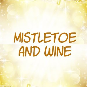Mistletoe And Wine