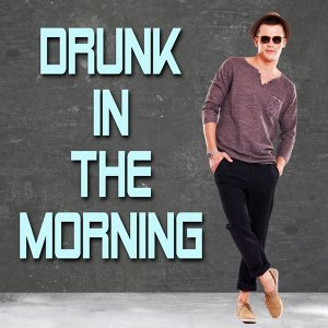 Drunk In The Morning 歌手頭像