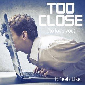 Too close to love you 歌手頭像