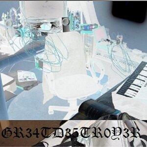 Gr34td35tr0y3r 歌手頭像