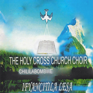 The Holy Cross Church Choir Chililabombwe 歌手頭像