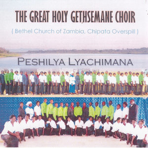 The Great Holy Gethsemane Choir Bethel Church Of Zambia Chipata Overspill 歌手頭像