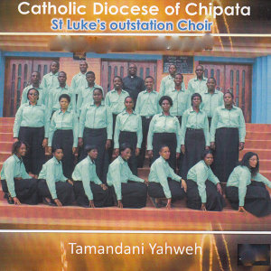 St Luke's Outstation Choir Catholic Diocese Of Chipata 歌手頭像