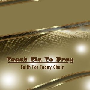 Faith For Today Choir 歌手頭像