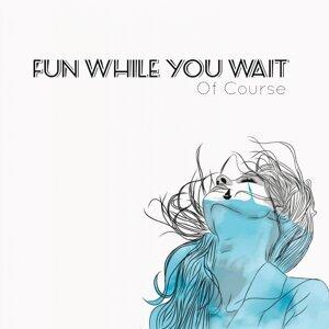 Fun While You Wait 歌手頭像