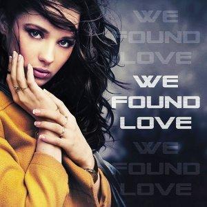 WE FOUND LOVE. 歌手頭像