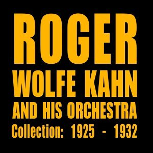 Roger Wolfe Kahn and His Orchestra 歌手頭像