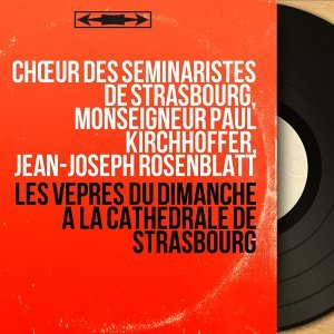 Chœur des Séminaristes de Strasbourg, Monseigneur Paul Kirchhoffer, Jean-Joseph Rosenblatt 歌手頭像