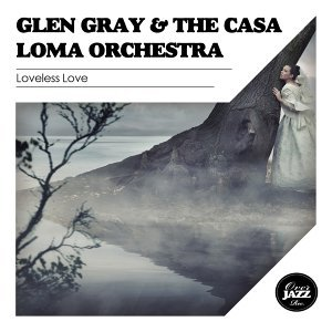 Glen Gray & The Casa Loma Orchestra