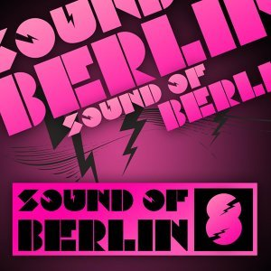 Sound Of Berlin 8 - The Finest Club Sounds Selection of House, Electro, Minimal and Techno 歌手頭像