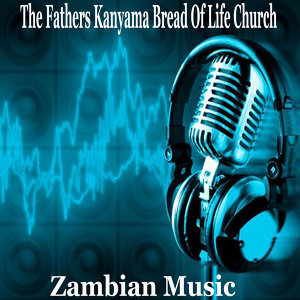 The Fathers Kanyama Bread Of Life Church 歌手頭像
