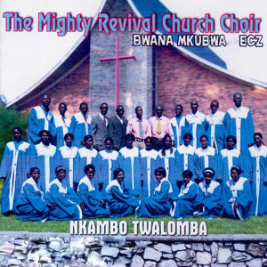 The Mighty Revival Church Choir Bwana Mkubwa ECZ 歌手頭像