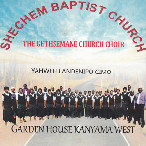 The Gethsemane Church Choir Shechem Baptist Church Garden House Kanyama West 歌手頭像